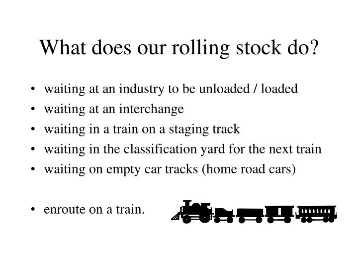 What does our rolling stock do?