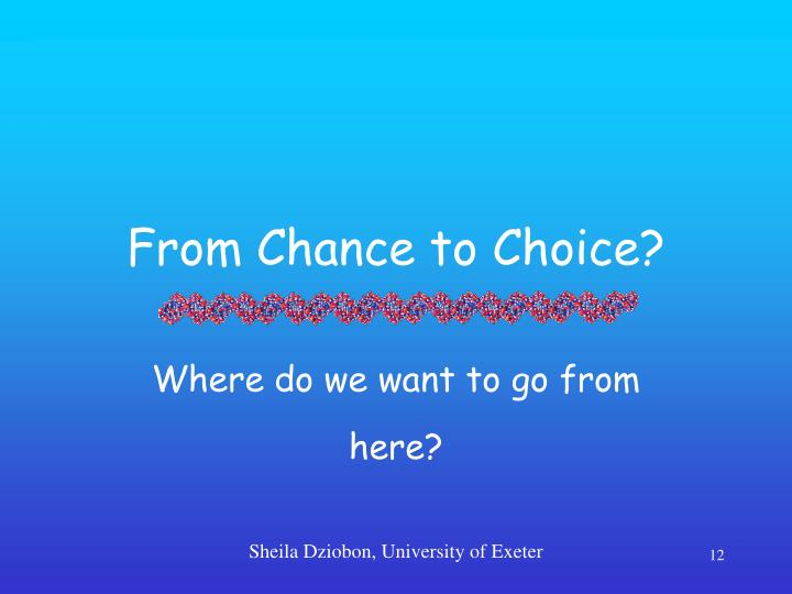 From Chance to Choice?