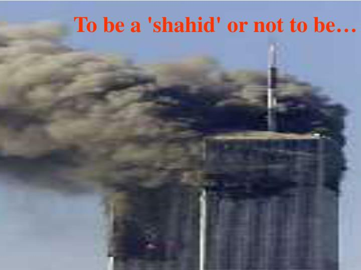 To be a 'shahid' or not to be…