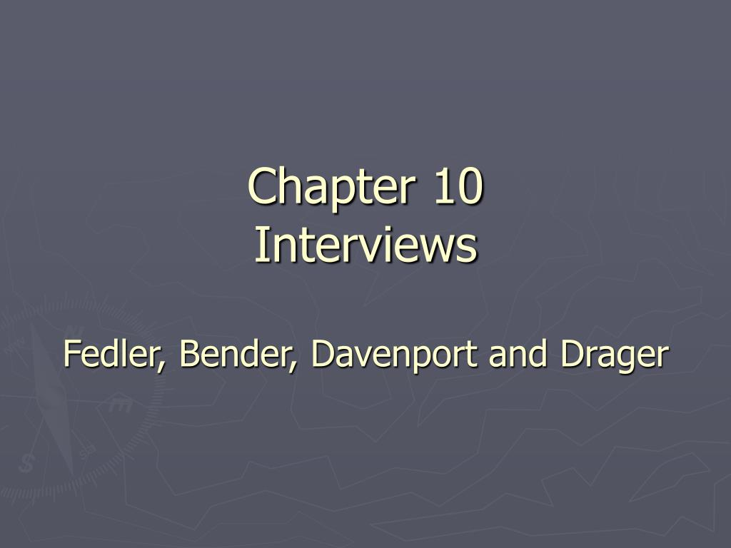 chapter 10 interviews fedler bender davenport and drager l.