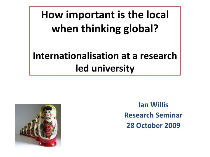 How important is the local when thinking global internationalisation at a research led university