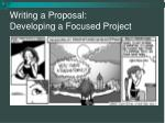 writing a proposal developing a focused project