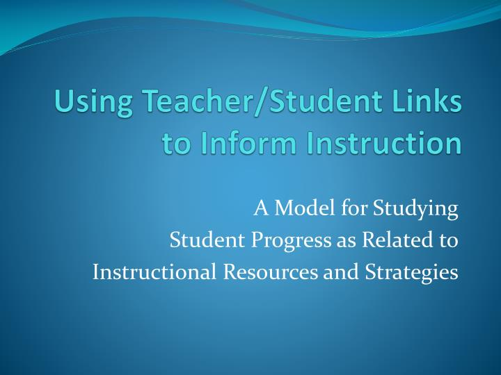 Using Teacher/Student Links to Inform Instruction