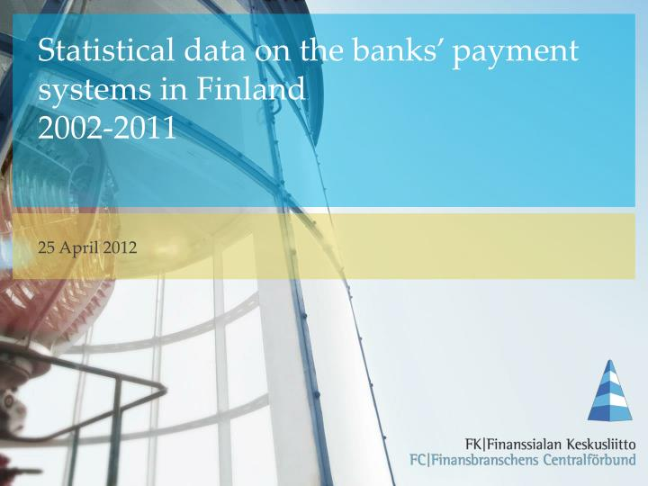 statistical data on the banks payment systems in finland 2002 2011 n.