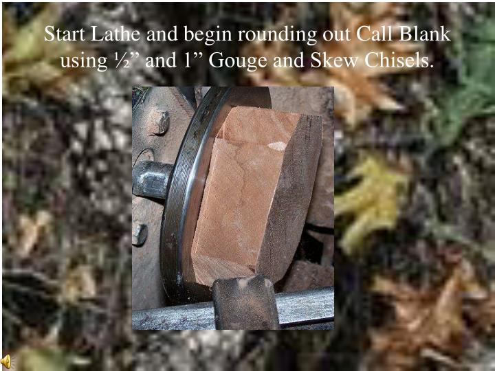 "Start Lathe and begin rounding out Call Blank using ½"" and 1"" Gouge and Skew Chisels."