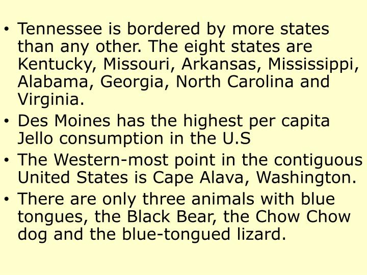 Tennessee is bordered by more states than any other. The eight states are Kentucky, Missouri, Arkans...