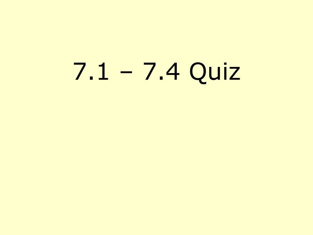 7.1 – 7.4 Quiz