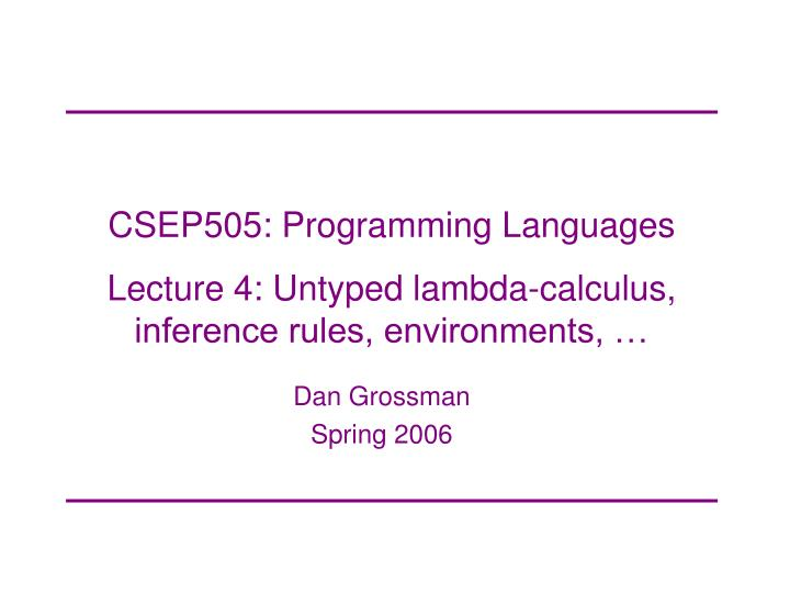 csep505 programming languages lecture 4 untyped lambda calculus inference rules environments n.