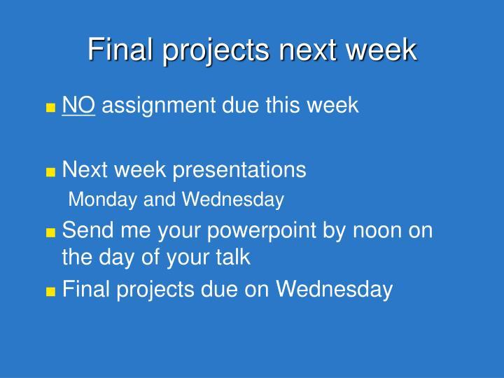 Final projects next week