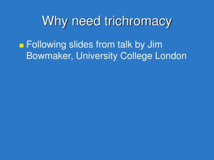 Why need trichromacy