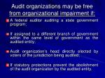 audit organizations may be free from organizational impairment if