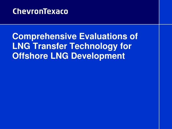 comprehensive evaluations of lng transfer technology for offshore lng development n.