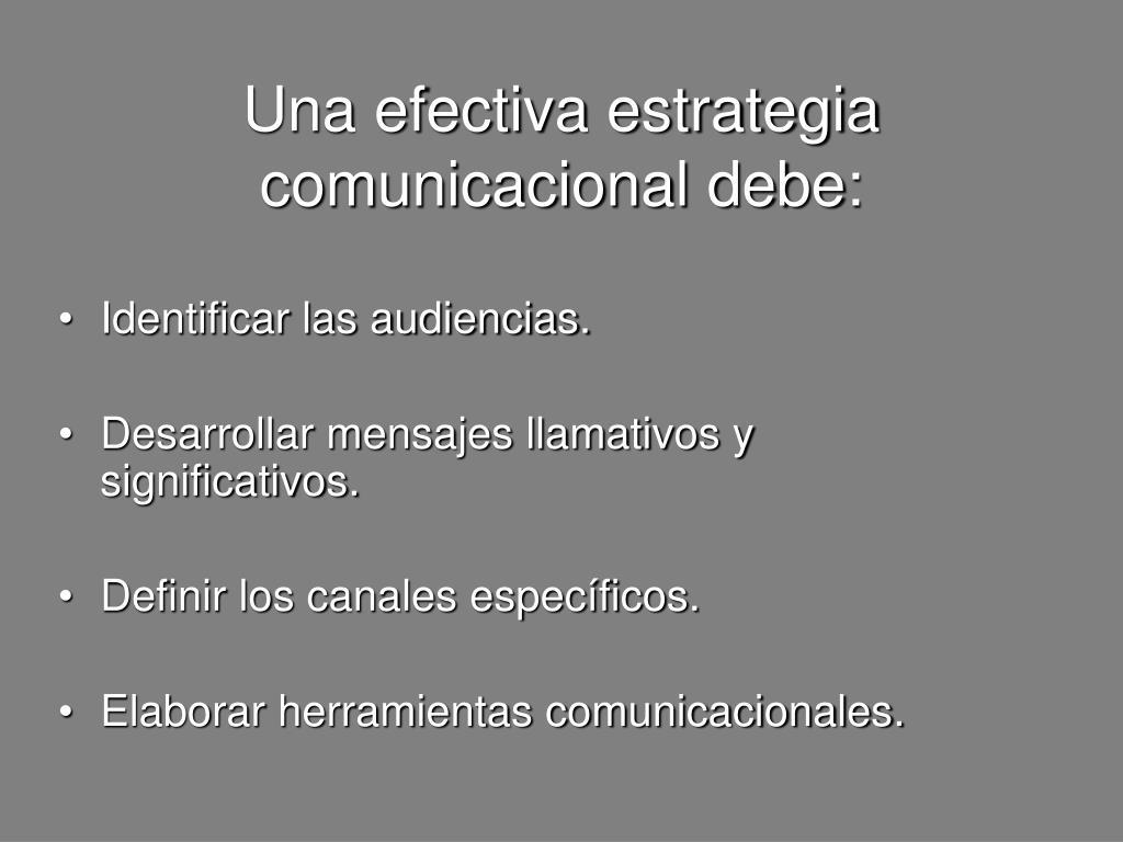 Una efectiva estrategia comunicacional debe: