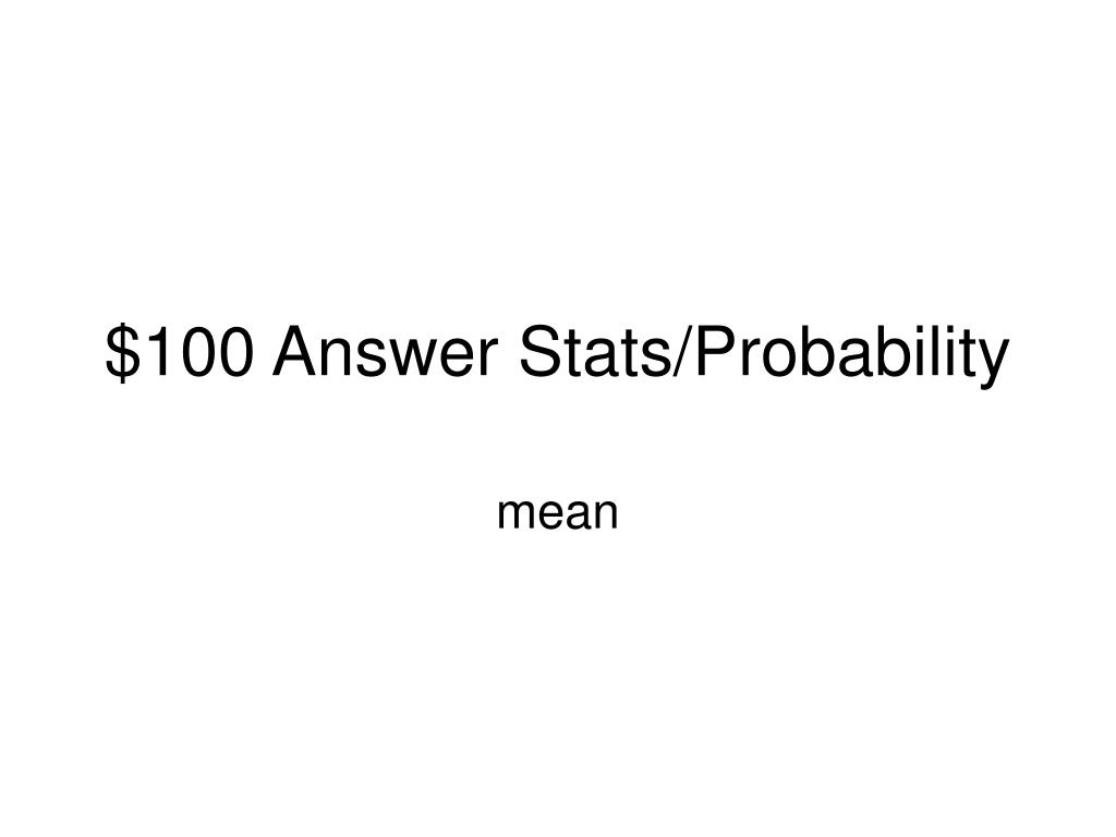 $100 Answer Stats/Probability