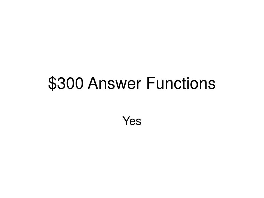 $300 Answer Functions