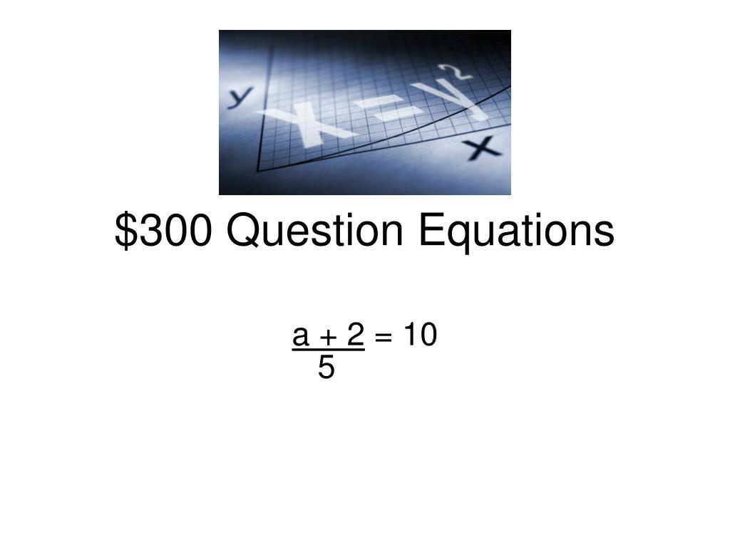 $300 Question Equations