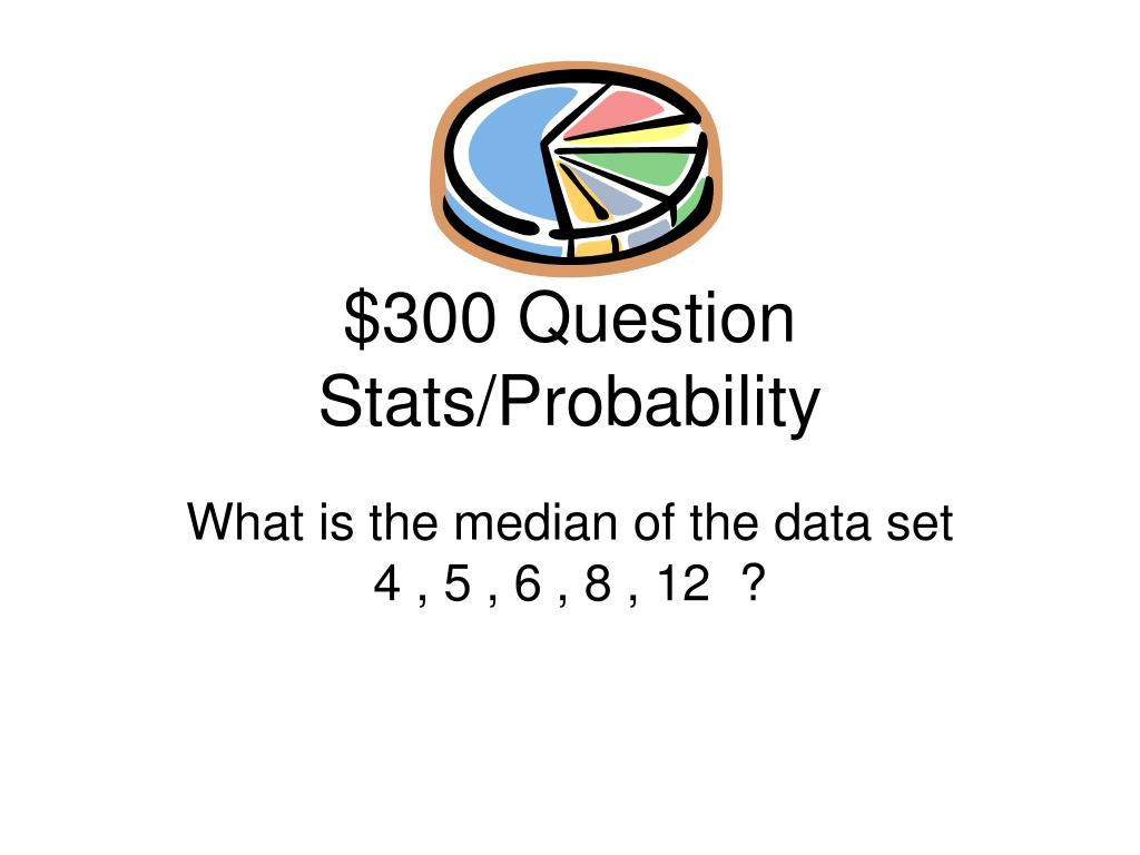 $300 Question Stats/Probability