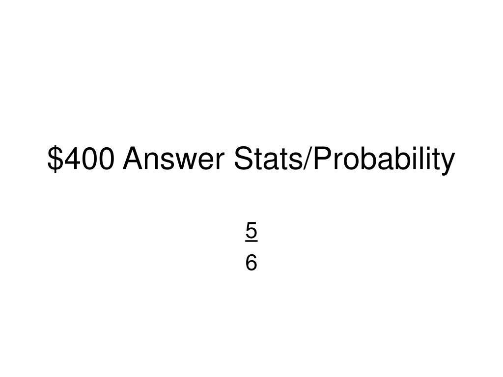$400 Answer Stats/Probability
