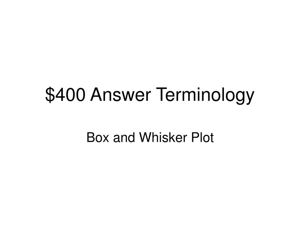 $400 Answer Terminology