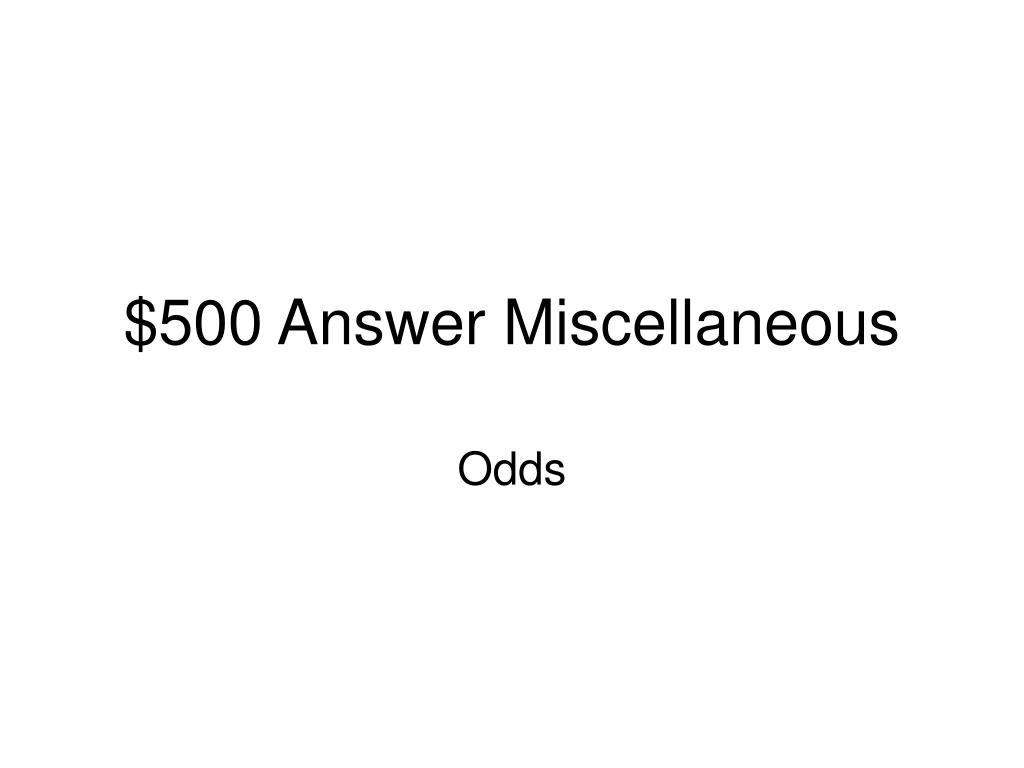 $500 Answer Miscellaneous