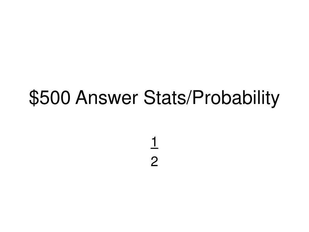 $500 Answer Stats/Probability