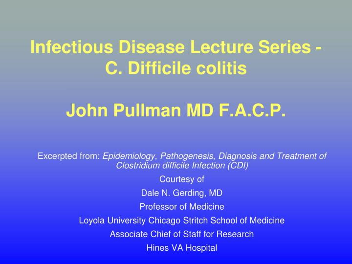 PPT - Infectious Disease Lecture Series - C  Difficile