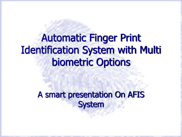 automatic finger print identification system with multi biometric options n.
