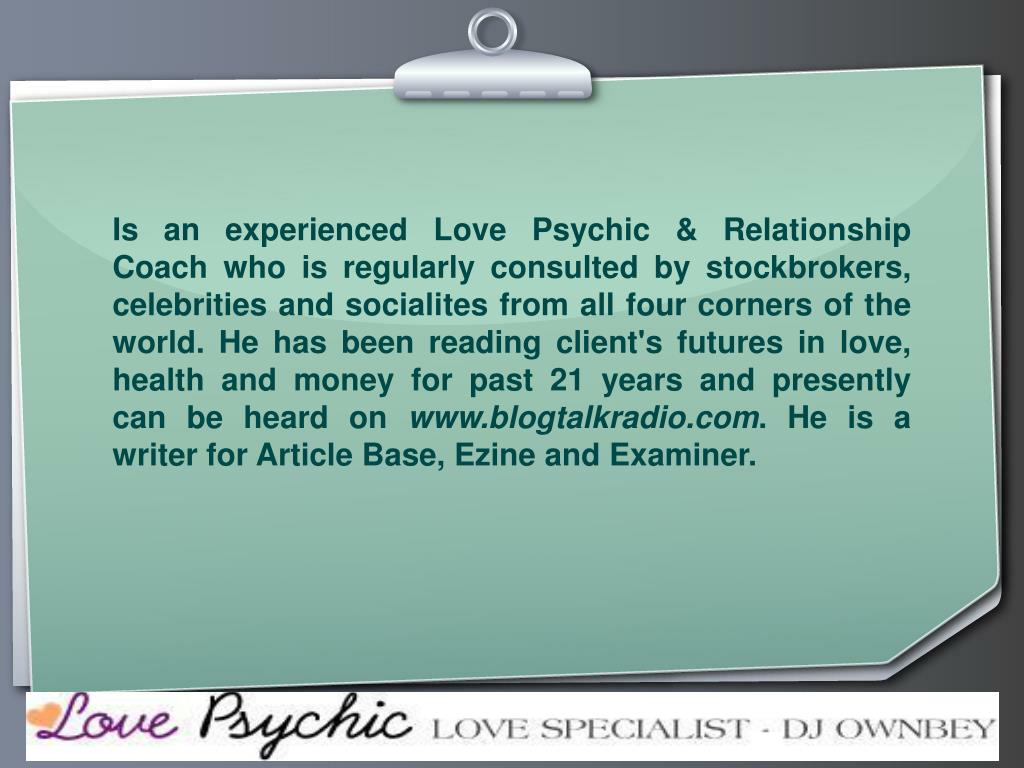 Is an experienced Love Psychic & Relationship Coach who is regularly consulted by stockbrokers, celebrities and socialites from all four corners of the world. He has been reading client's futures in love, health and money for past 21 years and presently can be heard on