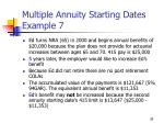 multiple annuity starting dates example 7