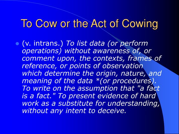 To cow or the act of cowing