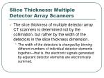 slice thickness multiple detector array scanners