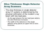 slice thickness single detector array scanners