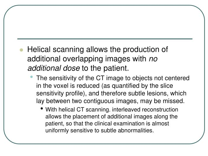Helical scanning allows the production of additional overlapping images with