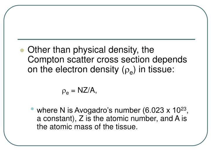 Other than physical density, the Compton scatter cross section depends on the electron density (