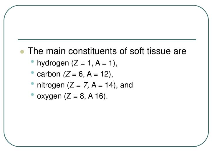 The main constituents of soft tissue are
