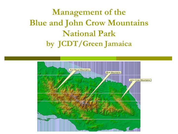 management of the blue and john crow mountains national park by jcdt green jamaica n.