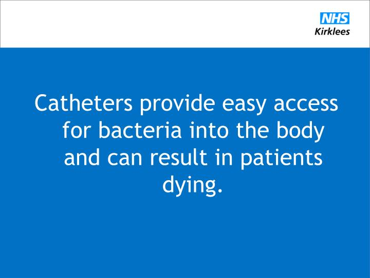 Catheters provide easy access for bacteria into the body and can result in patients dying.