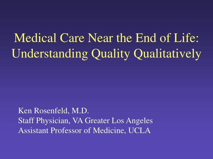 medical care near the end of life understanding quality qualitatively n.