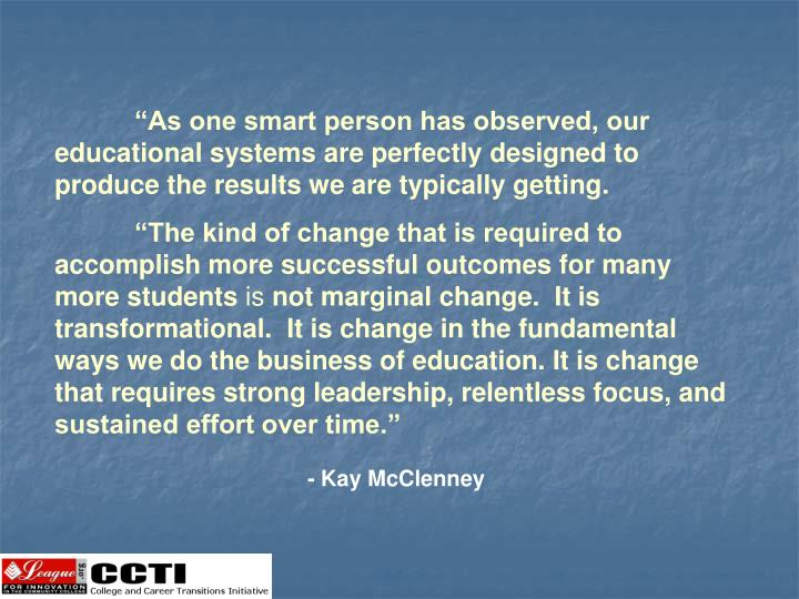"""""""As one smart person has observed, our educational systems are perfectly designed to produce the results we are typically getting."""