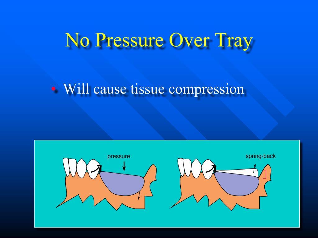 No Pressure Over Tray
