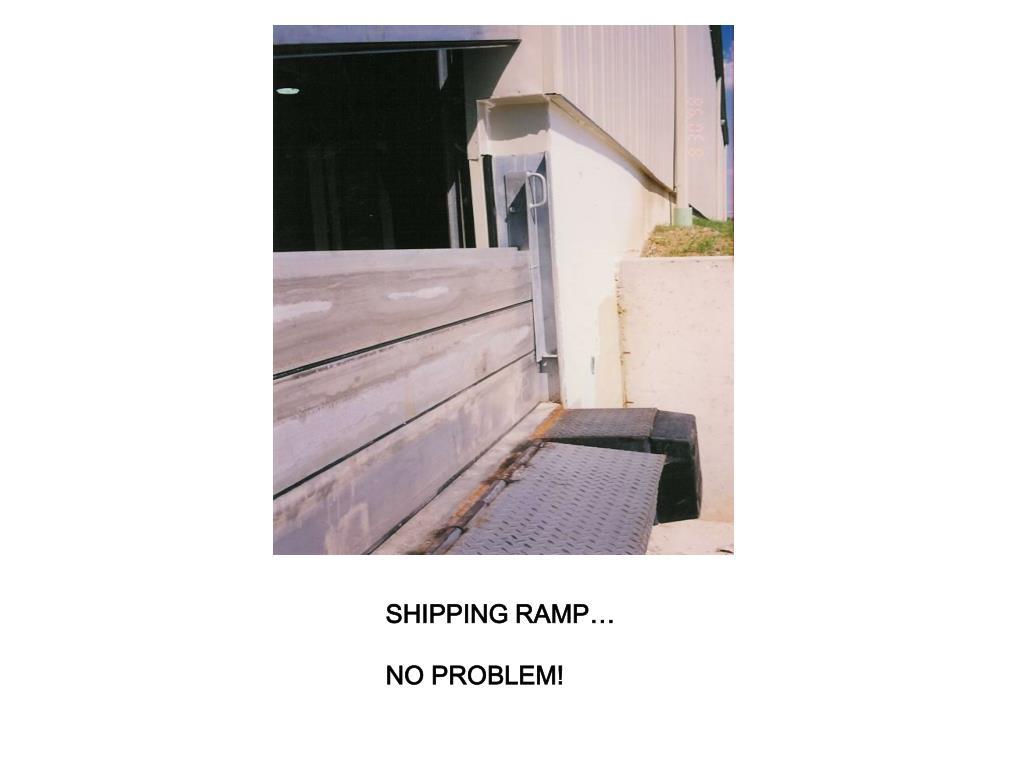 SHIPPING RAMP…