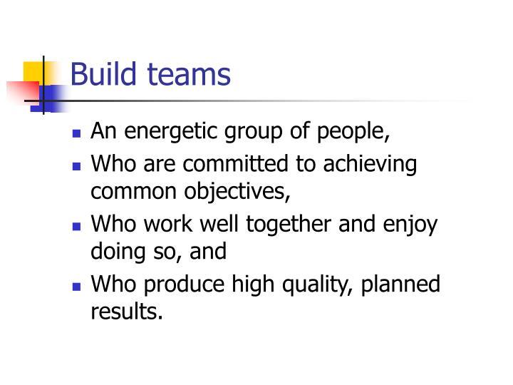 Build teams