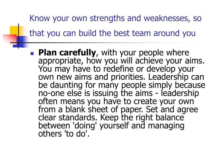Know your own strengths and weaknesses, so that you can build the best team around you
