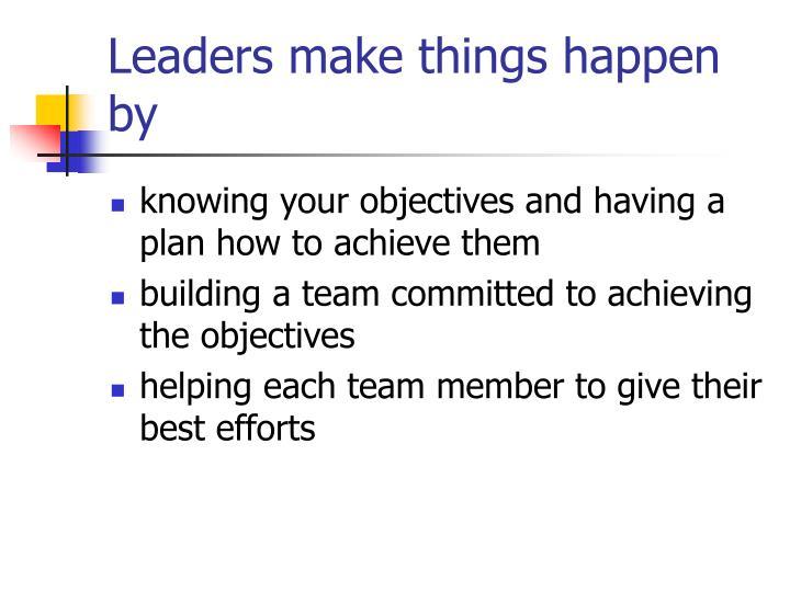 Leaders make things happen by