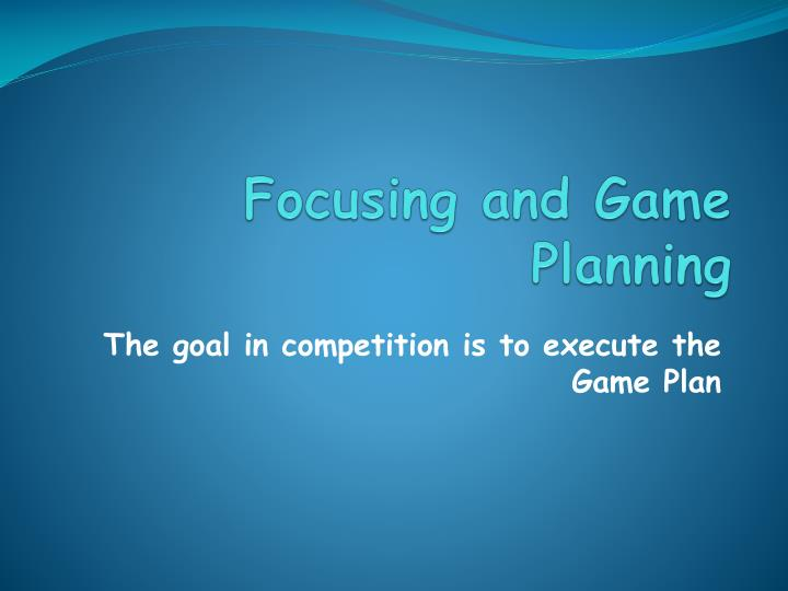focusing and game planning n.