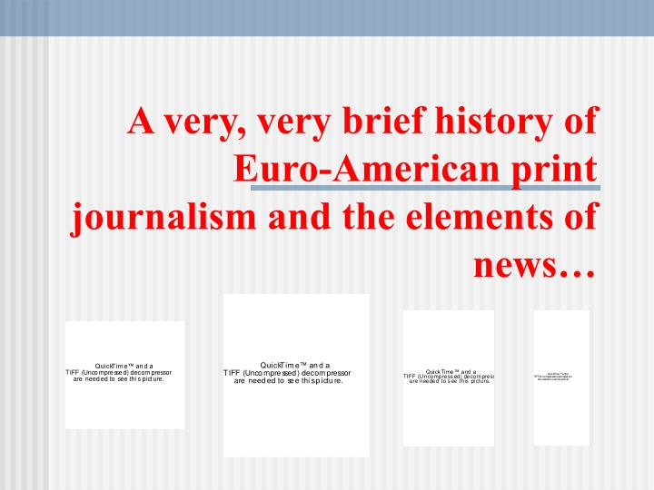 a very very brief history of euro american print journalism and the elements of news n.