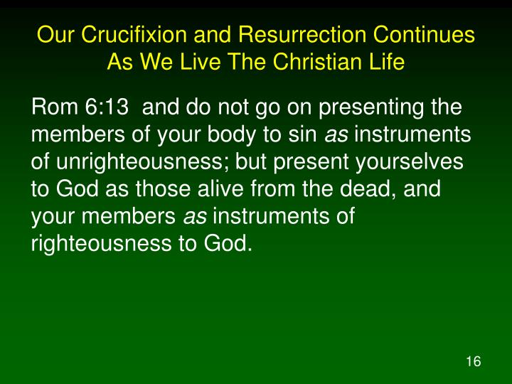 Our Crucifixion and Resurrection Continues As We Live The Christian Life