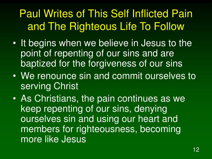 Paul Writes of This Self Inflicted Pain and The Righteous Life To Follow