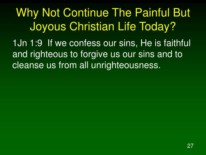 Why Not Continue The Painful But Joyous Christian Life Today?