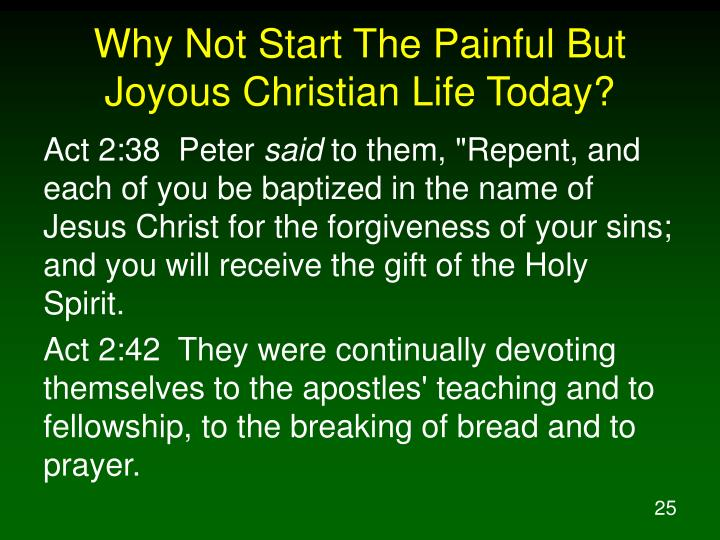 Why Not Start The Painful But Joyous Christian Life Today?